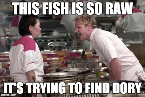 Angry Chef Gordon Ramsay Meme | THIS FISH IS SO RAW IT'S TRYING TO FIND DORY | image tagged in memes,angry chef gordon ramsay | made w/ Imgflip meme maker