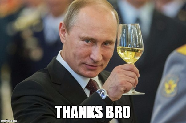 Putin Cheers | THANKS BRO | image tagged in putin cheers | made w/ Imgflip meme maker
