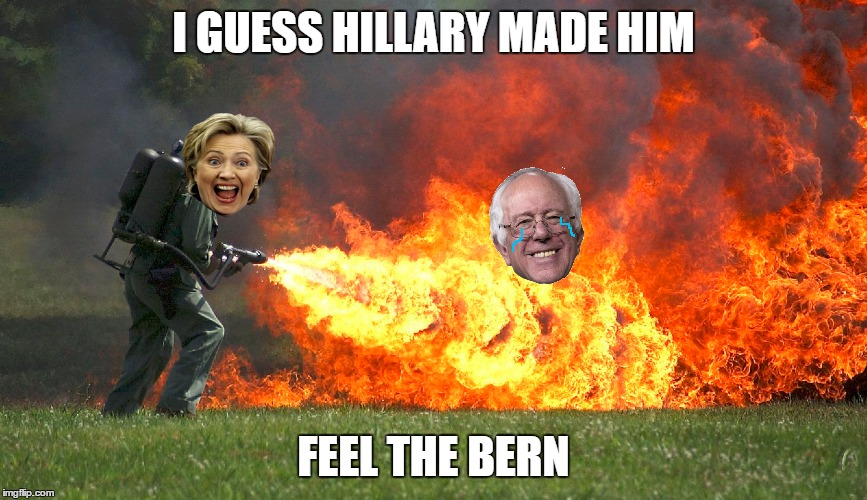 I GUESS HILLARY MADE HIM FEEL THE BERN | made w/ Imgflip meme maker
