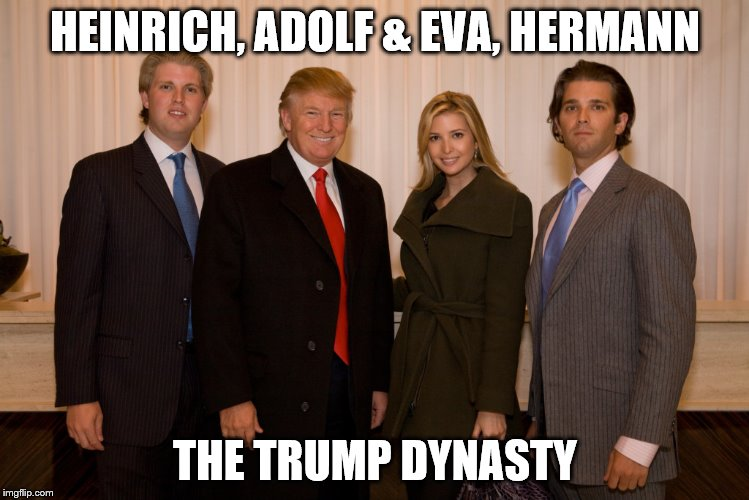 trump family |  HEINRICH, ADOLF & EVA, HERMANN; THE TRUMP DYNASTY | image tagged in trump family | made w/ Imgflip meme maker