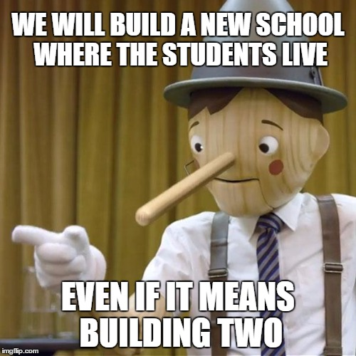PICKERING PROMISES POOH-POOHED | WE WILL BUILD A NEW SCHOOL WHERE THE STUDENTS LIVE EVEN IF IT MEANS BUILDING TWO | image tagged in pinnocchio you have potential,school,new construction,lies | made w/ Imgflip meme maker