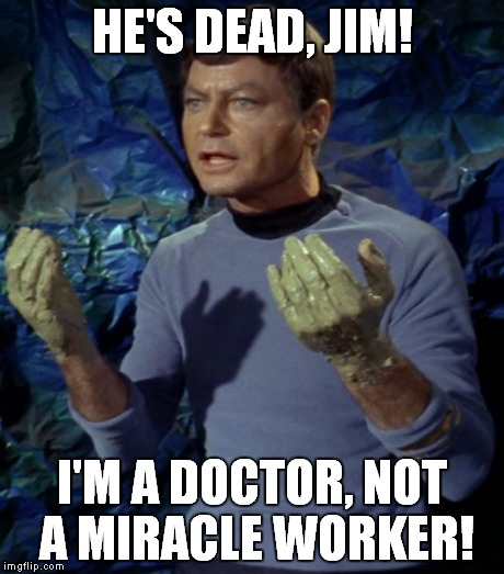HE'S DEAD, JIM! I'M A DOCTOR, NOT A MIRACLE WORKER! | made w/ Imgflip meme maker