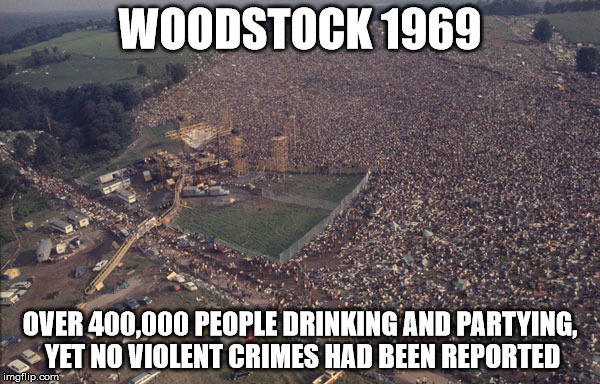 Woodstock | WOODSTOCK 1969 OVER 400,000 PEOPLE DRINKING AND PARTYING, YET NO VIOLENT CRIMES HAD BEEN REPORTED | image tagged in truth,music,memes,woodstock,crime,violence | made w/ Imgflip meme maker
