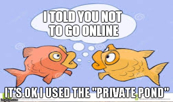 "IT'S OK I USED THE ""PRIVATE POND"" 