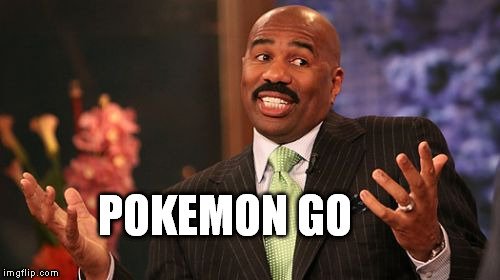 Steve Harvey Meme | POKEMON GO | image tagged in memes,steve harvey | made w/ Imgflip meme maker