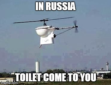 IN RUSSIA TOILET COME TO YOU | made w/ Imgflip meme maker