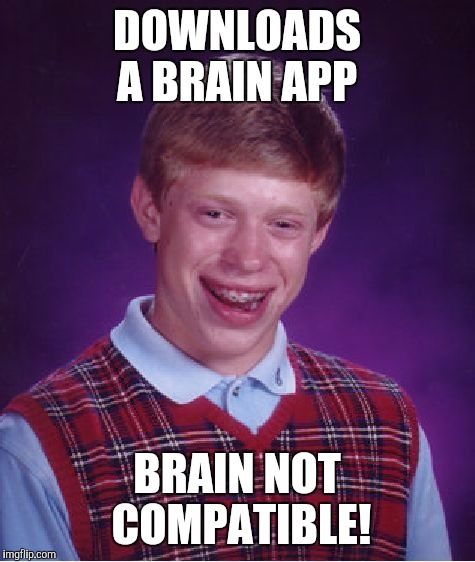 Bad Luck Brian Meme | DOWNLOADS A BRAIN APP BRAIN NOT COMPATIBLE! | image tagged in memes,bad luck brian | made w/ Imgflip meme maker