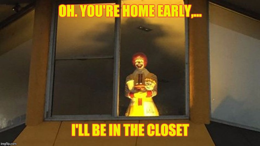 OH. YOU'RE HOME EARLY,... I'LL BE IN THE CLOSET | made w/ Imgflip meme maker