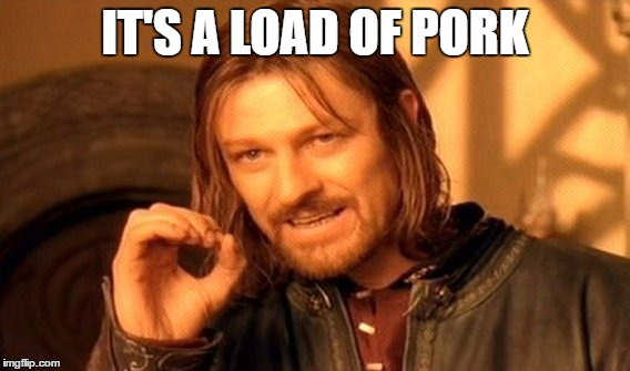 One Does Not Simply Meme | IT'S A LOAD OF PORK | image tagged in memes,one does not simply | made w/ Imgflip meme maker