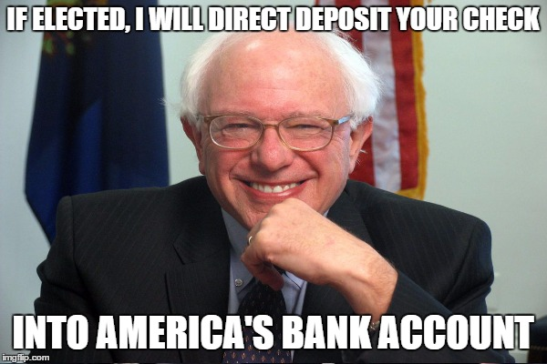 IF ELECTED, I WILL DIRECT DEPOSIT YOUR CHECK INTO AMERICA'S BANK ACCOUNT | made w/ Imgflip meme maker