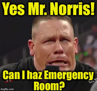 Yes Mr. Norris! Can I haz Emergency Room? | made w/ Imgflip meme maker