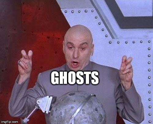 Dr Evil Laser Meme | GHOSTS | image tagged in memes,dr evil laser | made w/ Imgflip meme maker