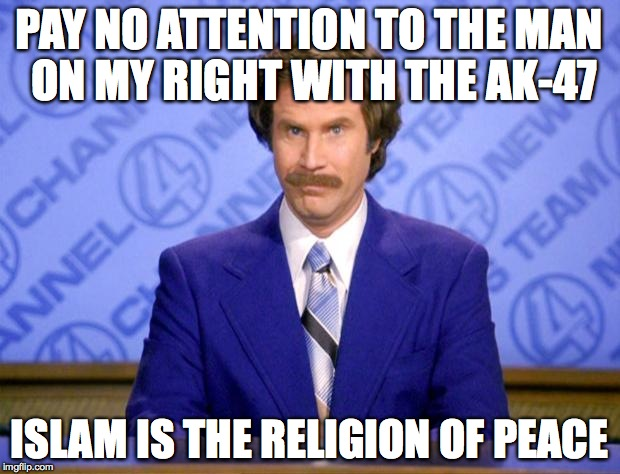This just in  |  PAY NO ATTENTION TO THE MAN ON MY RIGHT WITH THE AK-47; ISLAM IS THE RELIGION OF PEACE | image tagged in this just in | made w/ Imgflip meme maker