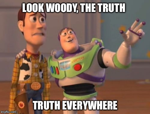 X, X Everywhere Meme | LOOK WOODY, THE TRUTH TRUTH EVERYWHERE | image tagged in memes,x,x everywhere,x x everywhere | made w/ Imgflip meme maker