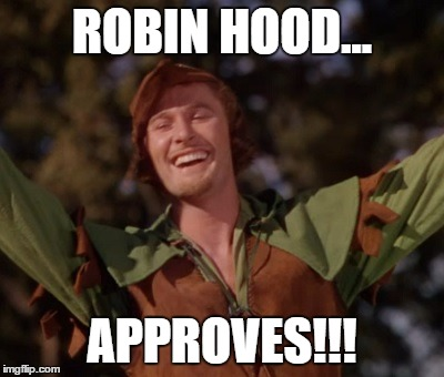 approved by robin hood | ROBIN HOOD... APPROVES!!! | image tagged in happy,sarcasm,humor,smartass | made w/ Imgflip meme maker