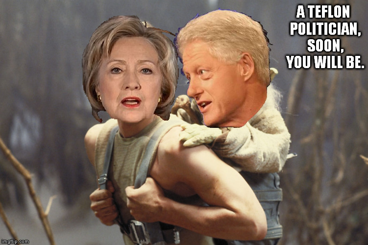 When one has a good teacher... | A TEFLON POLITICIAN, SOON, YOU WILL BE. | image tagged in hillary and bill strike back,meme,yoda,star wars,the empire strikes back,luke skywalker | made w/ Imgflip meme maker