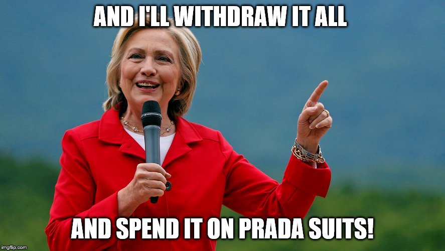 AND I'LL WITHDRAW IT ALL AND SPEND IT ON PRADA SUITS! | made w/ Imgflip meme maker