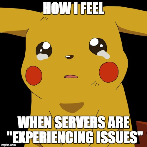 "pokemon | HOW I FEEL WHEN SERVERS ARE ""EXPERIENCING ISSUES"" 