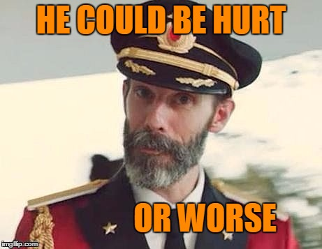 Captain Obvious | HE COULD BE HURT OR WORSE | image tagged in captain obvious | made w/ Imgflip meme maker
