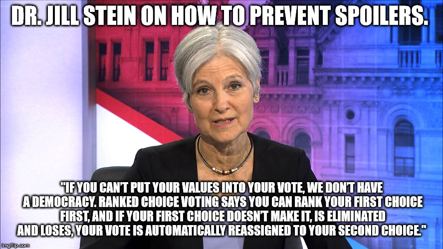 "Preventing Spoilers | DR. JILL STEIN ON HOW TO PREVENT SPOILERS. ""IF YOU CAN'T PUT YOUR VALUES INTO YOUR VOTE, WE DON'T HAVE A DEMOCRACY. RANKED CHOICE VOTING SAY 