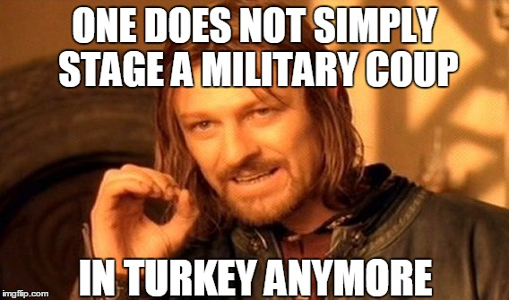 One Does Not Simply | ONE DOES NOT SIMPLY STAGE A MILITARY COUP IN TURKEY ANYMORE | image tagged in memes,one does not simply,turkey disapproves,turkey,coup,middle east | made w/ Imgflip meme maker