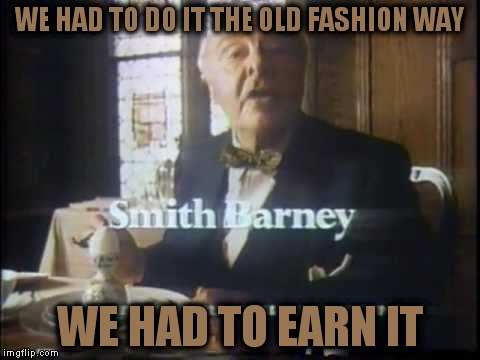 WE HAD TO DO IT THE OLD FASHION WAY WE HAD TO EARN IT | made w/ Imgflip meme maker