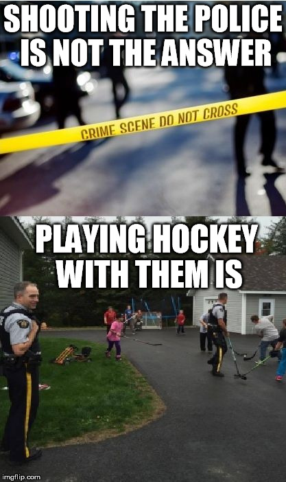 Play hockey with the police | SHOOTING THE POLICE IS NOT THE ANSWER PLAYING HOCKEY WITH THEM IS | image tagged in blue lives matter,black lives matter,police,hockey,police lives matter,all lives matter | made w/ Imgflip meme maker