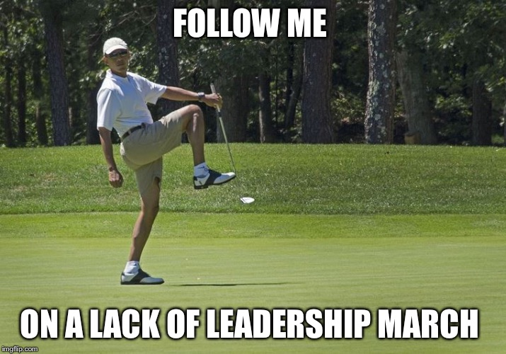 Don't forget to bring clubs  | FOLLOW ME ON A LACK OF LEADERSHIP MARCH | image tagged in obama golf,donald trump approves,blue lives matter,barack obama,donald trump,political meme | made w/ Imgflip meme maker
