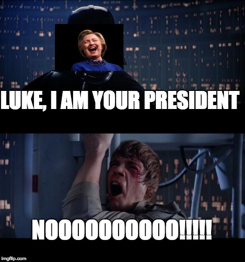 Star Wars No Meme | LUKE, I AM YOUR PRESIDENT NOOOOOOOOOO!!!!! | image tagged in memes,star wars no | made w/ Imgflip meme maker