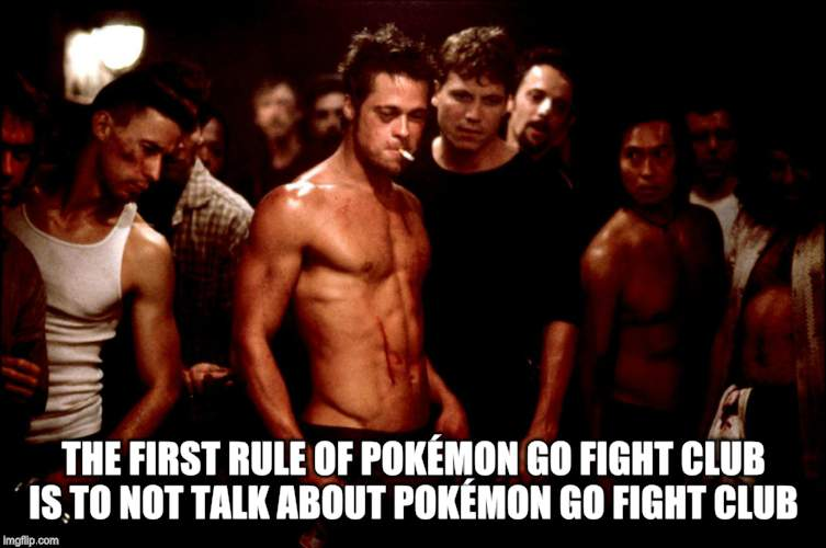 THE FIRST RULE OF POKÉMON GO FIGHT CLUB IS TO NOT TALK ABOUT POKÉMON GO FIGHT CLUB | made w/ Imgflip meme maker