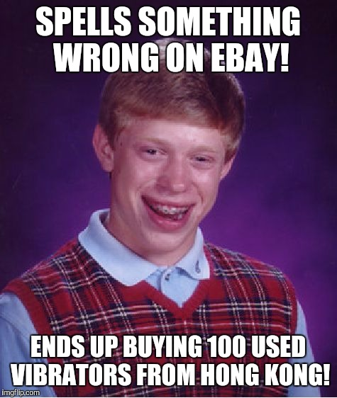 Bad Luck Brian Meme | SPELLS SOMETHING WRONG ON EBAY! ENDS UP BUYING 100 USED VIBRATORS FROM HONG KONG! | image tagged in memes,bad luck brian | made w/ Imgflip meme maker