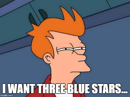 Futurama Fry Meme | I WANT THREE BLUE STARS... | image tagged in memes,futurama fry | made w/ Imgflip meme maker