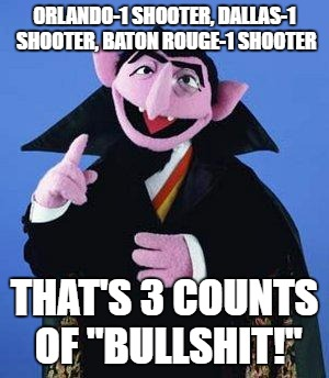 "The Count | ORLANDO-1 SHOOTER, DALLAS-1 SHOOTER, BATON ROUGE-1 SHOOTER THAT'S 3 COUNTS OF ""BULLSHIT!"" 