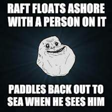RAFT FLOATS ASHORE WITH A PERSON ON IT PADDLES BACK OUT TO SEA WHEN HE SEES HIM | made w/ Imgflip meme maker