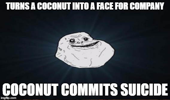 TURNS A COCONUT INTO A FACE FOR COMPANY COCONUT COMMITS SUICIDE | made w/ Imgflip meme maker
