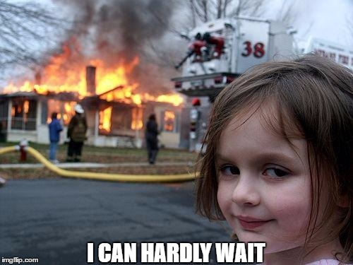 Disaster Girl Meme | I CAN HARDLY WAIT | image tagged in memes,disaster girl | made w/ Imgflip meme maker