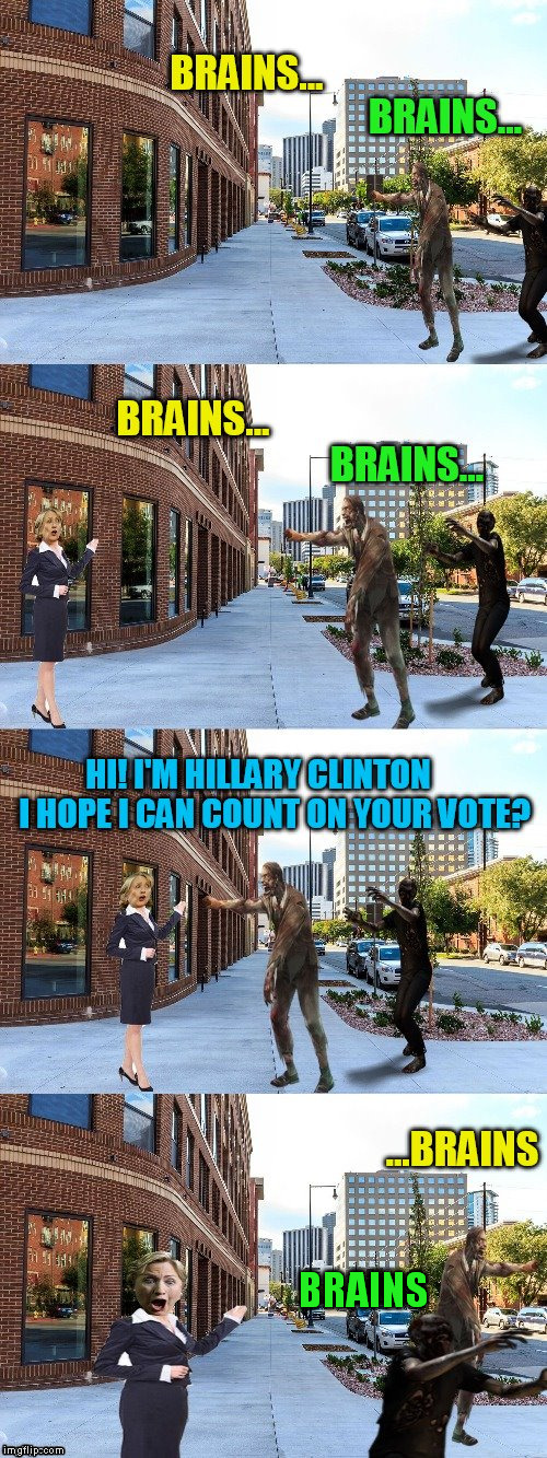 Finally some zombies not voting for Hillary! | BRAINS | image tagged in funny meme,hillary clinton,political meme,zombies,brains,jying | made w/ Imgflip meme maker