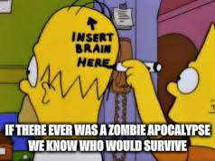 IF THERE EVER WAS A ZOMBIE APOCALYPSE WE KNOW WHO WOULD SURVIVE | made w/ Imgflip meme maker