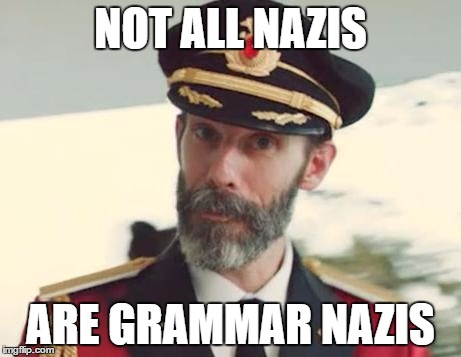 I Iz Grmr Nzi Tho, Deel Wit It | NOT ALL NAZIS ARE GRAMMAR NAZIS | image tagged in captain obvious,grammar nazi,olympianproduct | made w/ Imgflip meme maker