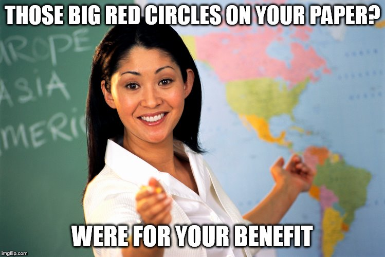 THOSE BIG RED CIRCLES ON YOUR PAPER? WERE FOR YOUR BENEFIT | made w/ Imgflip meme maker