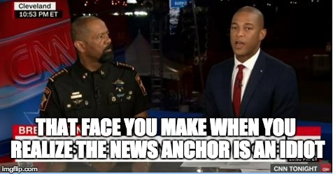 Say what? | THAT FACE YOU MAKE WHEN YOU REALIZE THE NEWS ANCHOR IS AN IDIOT | image tagged in david clarke,don lemon,idiot,black lives matter,blm,racism | made w/ Imgflip meme maker