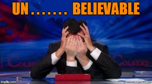 stephen colbert face palms | UN . . . . . . .  BELIEVABLE | image tagged in stephen colbert face palms | made w/ Imgflip meme maker