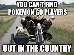 YOU CAN'T FIND POKEMON GO PLAYERS OUT IN THE COUNTRY | made w/ Imgflip meme maker