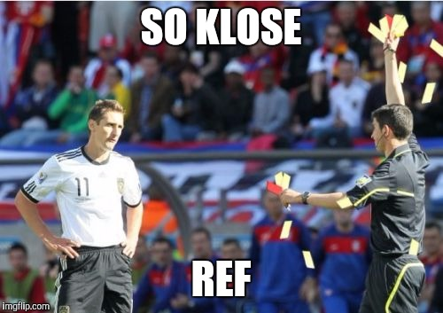 Asshole Ref | SO KLOSE REF | image tagged in memes,asshole ref | made w/ Imgflip meme maker