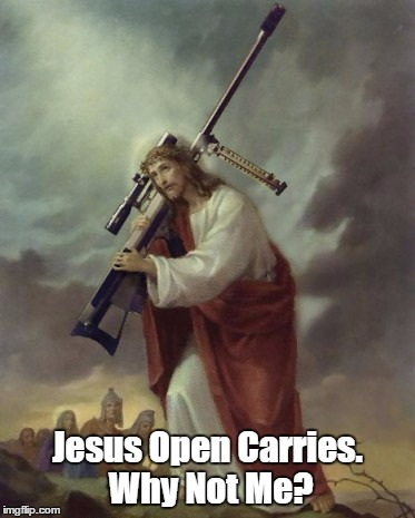 Jesus Open Carries. Why Not Me? | made w/ Imgflip meme maker