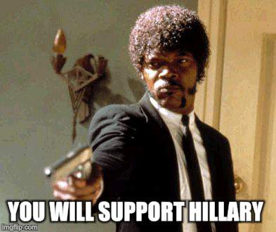 Say That Again I Dare You Meme | YOU WILL SUPPORT HILLARY | image tagged in memes,say that again i dare you | made w/ Imgflip meme maker