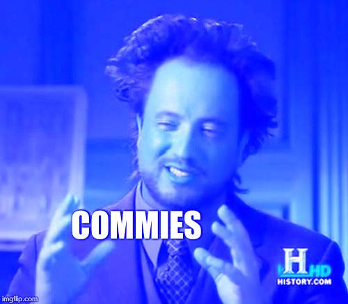 Ancient Aliens |  COMMIES | image tagged in memes,ancient aliens | made w/ Imgflip meme maker