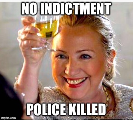 Hillary Clinton  | NO INDICTMENT POLICE KILLED | image tagged in hillary clinton | made w/ Imgflip meme maker