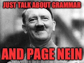 JUST TALK ABOUT GRAMMAR AND PAGE NEIN | made w/ Imgflip meme maker