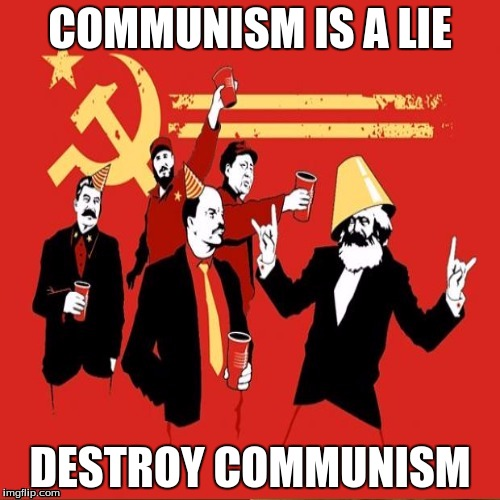 COMMUNISM IS A LIE; DESTROY COMMUNISM | made w/ Imgflip meme maker